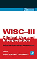 WISC-III Clinical Use and Interpretation: Scientist-Practitioner Perspectives (Practical Resources for the Mental Health Professional)