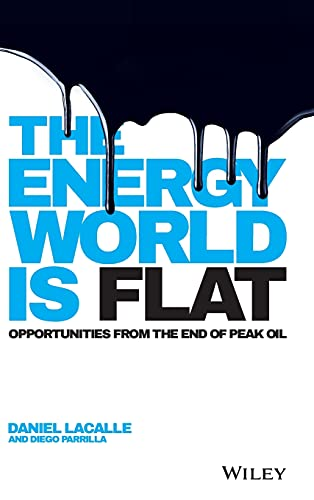The Energy World is Flat: Opportunities from the End of Peak Oil