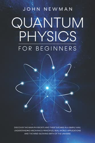Compare Textbook Prices for Quantum Physics for Beginners: Discover The Main Physicists and Their Theories in a Simple Way, Understanding Mechanics Principles, Real World Applications and The Mind-Blowing Birth of The Universe  ISBN 9798462846533 by Newman, John