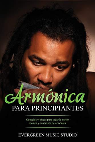 Armónica para principiantes: Consejos y trucos para tocar la mejor música y canciones de armónica