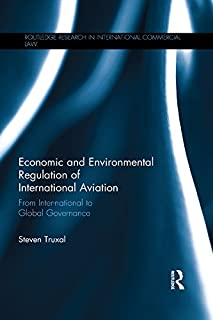 Economic and Environmental Regulation of International Aviation: From Inter-national to Global Governance (Routledge Research in International Commercial Law)