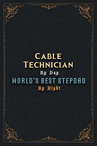 Cable Technician Notebook Planner - Cable Technician By Day World's Best Stepdad...