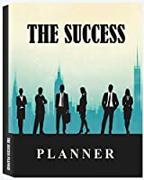 The Success Planner: 12 Months Planner, Schedule Priorities, Goals and Tasks, Your Daily Success Planner