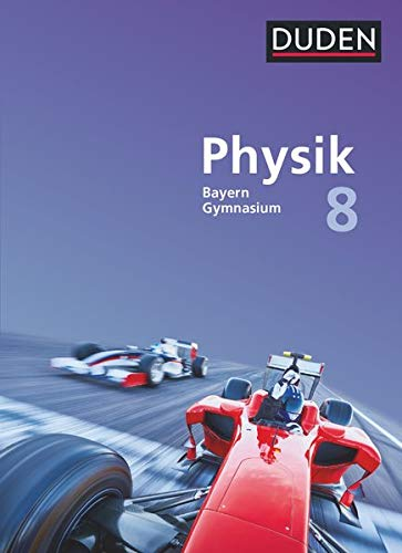 Duden Physik - Gymnasium Bayern - Neubearbeitung - 8. Jahrgangsstufe: Schülerbuch