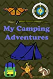My Camping Adventures: Prompt Journal and Activity Book for Kids who Enjoy the Outdoors, Writing, Exploring, Observing Nature and Critical Thinking - Ages 7 - 12 years