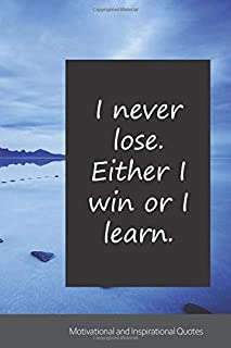 I never lose. Either I win or I learn.: Motivational, Inspirational and Uplifting Notebook / Journal / Diary - 6 x 9 inches (15,24 x 22,86 cm), 150 pages.