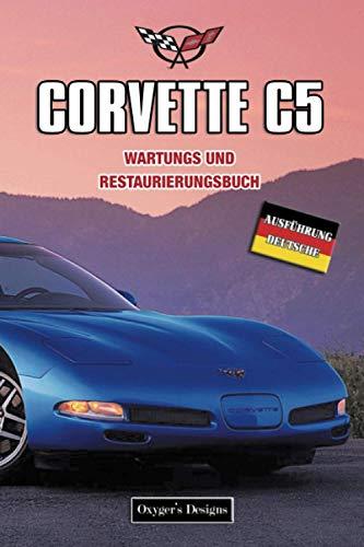 CORVETTE C5: WARTUNGS UND RESTAURIERUNGSBUCH
