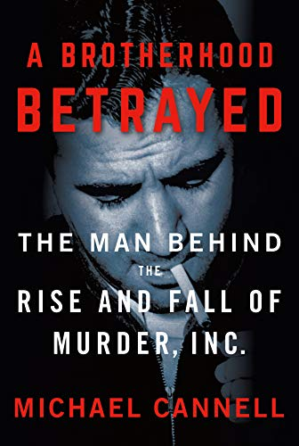 Image of A Brotherhood Betrayed: The Man Behind the Rise and Fall of Murder, Inc.