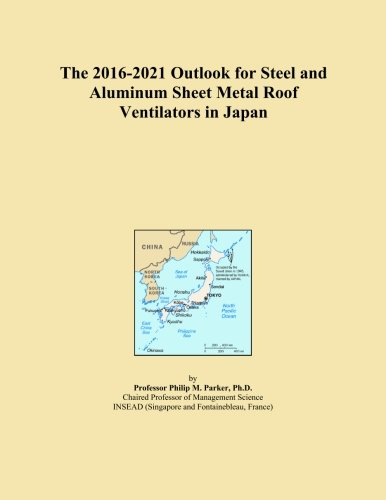 The 2016-2021 Outlook for Steel and Aluminum Sheet Metal Roof Ventilators in Japan