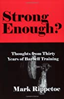 Strong Enough? : Thoughts on Thirty Years of Barbell Training