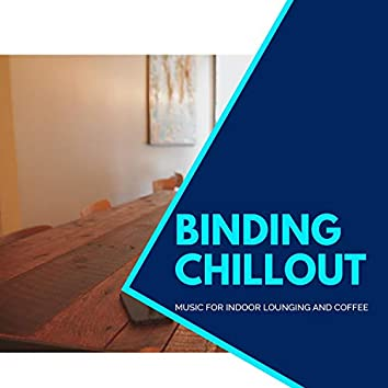 Binding Chillout - Music For Indoor Lounging And Coffee