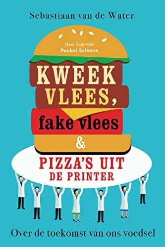 Kweekvlees, fake vlees & pizza's uit de printer: Over de toekomst van ons voedsel (Pocket Science Book 10)