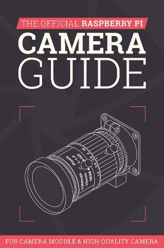 The Official Raspberry Pi Camera Guide 2020: For Camera Module & High Quality Camera