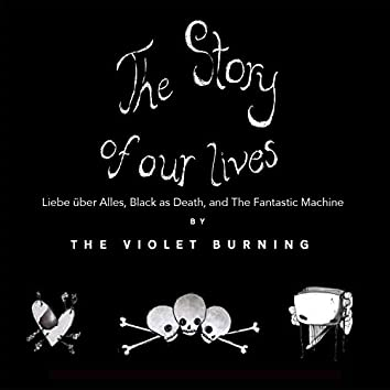 The Story of Our Lives - Liebe über Alles, Black as Death, and The Fantastic Machine