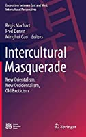 Intercultural Masquerade: New Orientalism, New Occidentalism, Old Exoticism (Encounters between East and West)