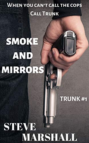 Smoke and Mirrors: Trunk #1 - a noir crime thriller (English Edition)