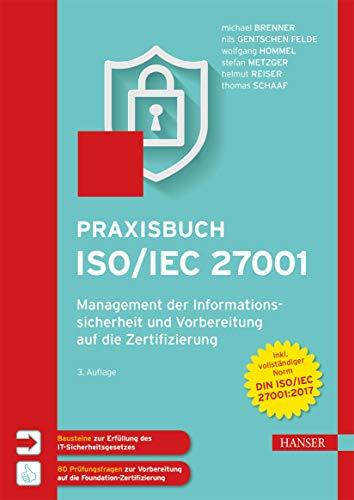 Praxisbuch ISO/IEC 27001: Management der Informationssicherheit und Vorbereitung auf die Zertifizierung. Zur Norm DIN ISO/IEC 27001:2017