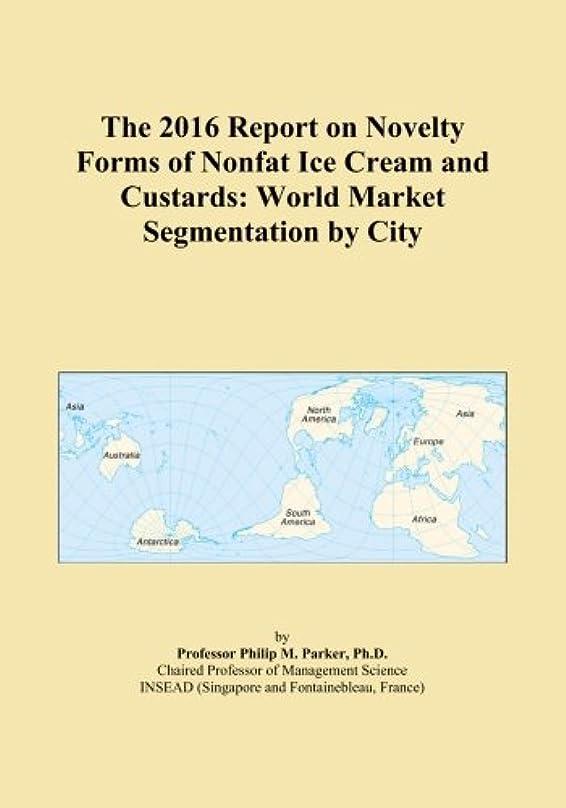 アルコーブ余計な肌The 2016 Report on Novelty Forms of Nonfat Ice Cream and Custards: World Market Segmentation by City