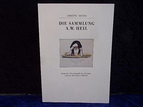 Die Sammlung A. W. Heil. Politische Druckgraphik des Vormärz und der Revolution 1848/49