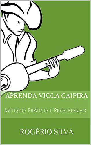 Aprenda Viola Caipira: Método Prático e Progressivo (Portuguese Edition)