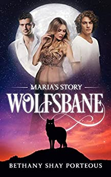 Wolfsbane: Maria's Story by [Bethany Shay Porteous]