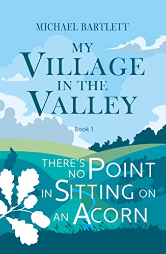 There\'s no Point in Sitting on an Acorn: A lighthearted comedy about a village that comes together to solve a traffic problem (My Village in the Valley Book 1) (English Edition)
