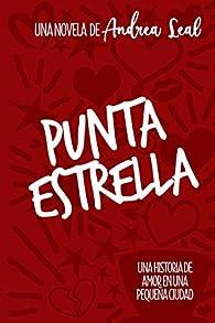 Punta Estrella: Una historia de amor en una pequeña ciudad par Andrea Leal