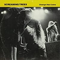 Change Has Come by Screaming Trees