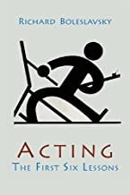 Acting; The First Six Lessons by Richard Boleslavsky (2013-06-12)