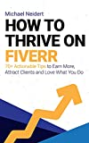 How to Thrive on Fiverr: 70+ Actionable Tips to Earn More, Attract Clients and Love What You Do (English Edition)