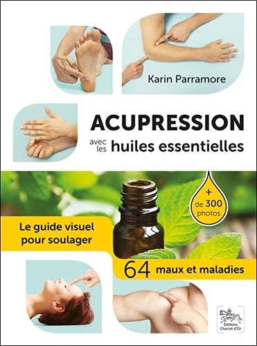 Acupression avec les huiles essentielles - Le guide...