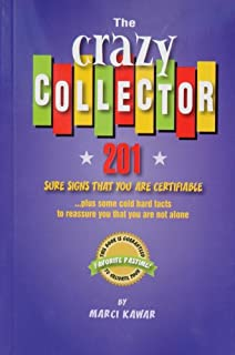 The Crazy Collector - 201 Sure Signs That You Are Certifiable