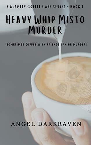 Heavy Whip Misto Murder: Calamity Coffee Cafe Murder Mystery Series - Book 1 by [Angel Darkraven]
