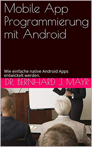 Mobile Android-Apps mit Android Studio programmieren.: Spielend einfach native Android-Apps fürs Android Smartphone entwickelen.