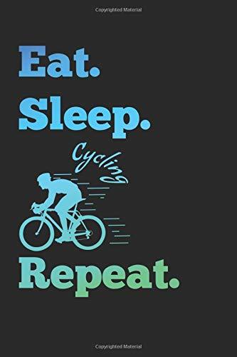 Eat Sleep Cycling Repeat: Liniertes Notizbuch / Notizheft in Din A5 mit einem Fahrradfahrer. Es ist perfekt für sportliche Männer und Frauen die gerne mit dem Fahrrad unterwegs sind.