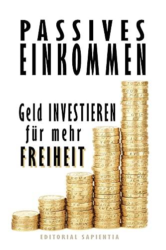 Passives Einkommen: Geld investieren für mehr Freiheit