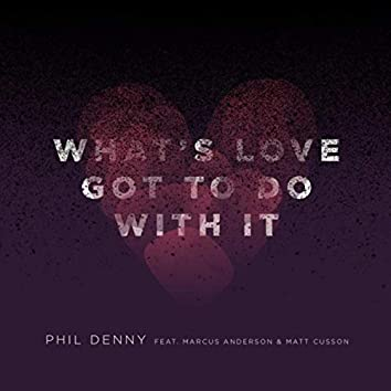 What's Love Got to Do with It (feat. Marcus Anderson & Matt Cusson)