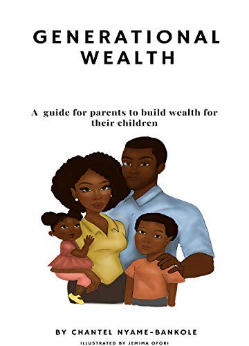 Generational Wealth : A guide for parents to build wealth for their children
