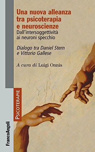 Una nuova alleanza tra psicoterapia e neuroscienze. Dall'intersoggettività ai neuroni specchio. Dialogo tra Daniel Stern e Vittorio Gallese