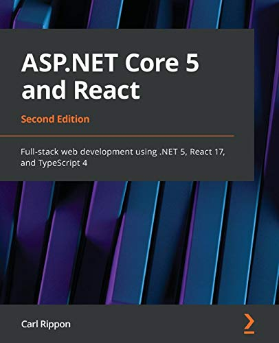 ASP.NET Core 5 and React: Full-stack web development using .NET 5, React 17, and TypeScript 4, 2nd Edition