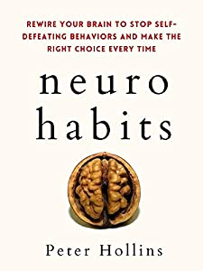 Neuro-Habits: Rewire Your Brain to Stop Self-Defeating Behaviors and Make the Right Choice Every Time (Understand Your Brain Better Book 7)