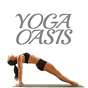 Yoga Oasis - The Best Background Music to Practice Yoga Postures