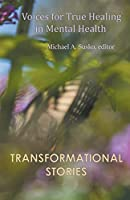 Transformational Stories: Voices for True Healing in Mental Health