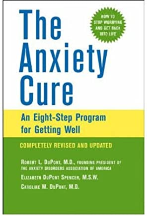 [(The Anxiety Cure: An Eight-step Program for Getting Well)] [Author: Robert L. DuPont] published on (October, 2003)