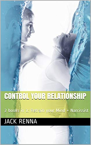 Control Your Relationship: 2 books in 1: Retrain your Mind + Narcissist (English Edition)
