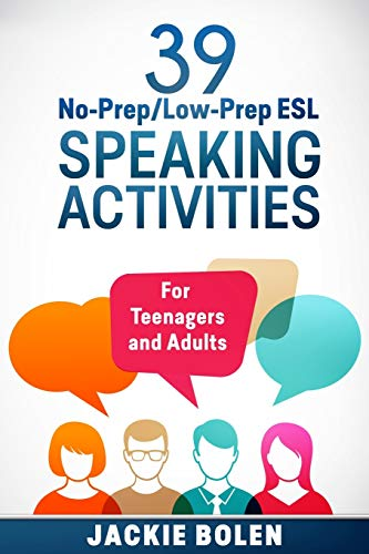 39 No-Prep/Low-Prep ESL Speaking Activities: For Teenagers and Adults (Teaching ESL Conversation and Speaking, Band 1)
