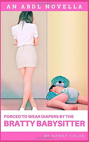 Forced to Wear Diapers by the Bratty Babysitter (An ABDL Novella) (ABDL Erotic Novellas)