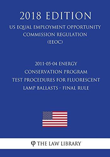 2011-05-04 Energy Conservation Program - Test Procedures for Fluorescent Lamp Ballasts - Final rule (US Energy Efficiency and Renewable Energy Office Regulation) (EERE) (2018 Edition)