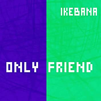 Only Friend