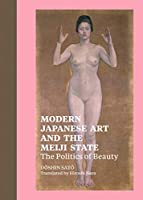Modern Japanese Art and the Meiji State: The Politics of Beauty (BIBLIOTHECA PAEDIATRICA REF KARGER)